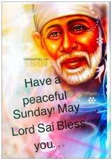 Have a peaceful Sunday! May Lord Sai bless you....