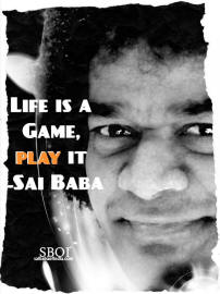 Life is a Game, play it sathya sai baba