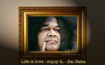 life is love enjoy it - Sathya Sai Baba