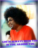 GOD IS ALWAYS WITH YOU, IN YOU, AROUND YOU sai baba