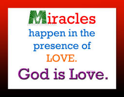 miracles-happen-in-presence-of-love-god-is-love