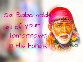 sai baba holds all of your tommorrows in His hands -sai baba