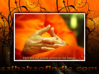 He's got the whole world in His hands, - SRI SATHYA SAI BABA