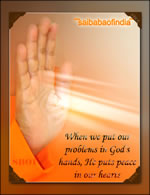hand-of-god-sri-sathya-sai-baba - When we put our problems in God's hands, He puts peace in our hearts