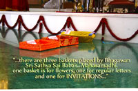 �...there are three baskets placed by Bhagawan's Mahasamadhi.