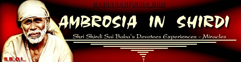 AMBROSIA IN SHIRDI -Devotees Experiences of Shri Sai Baba - click on the picture to go to Index page of Ambrosia In Shirdi